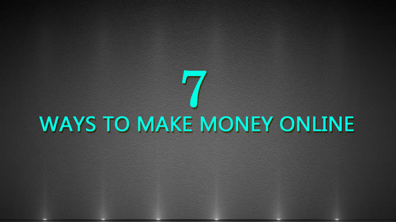7 Practical Ways to Make Money Online